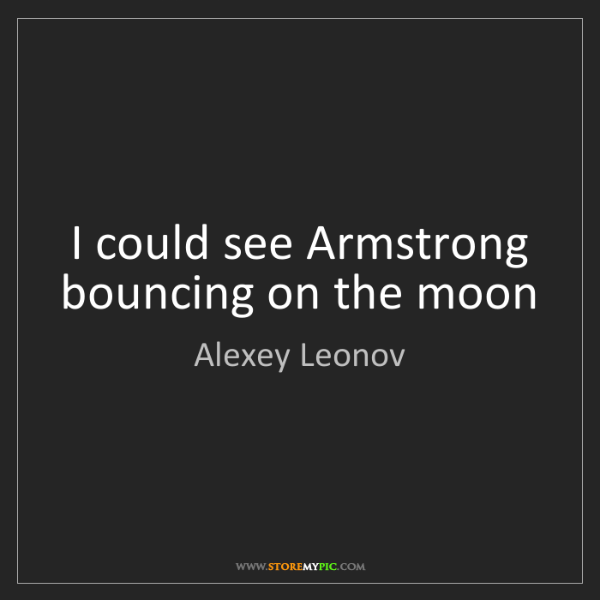 Alexey Leonov: I could see Armstrong bouncing on the moon