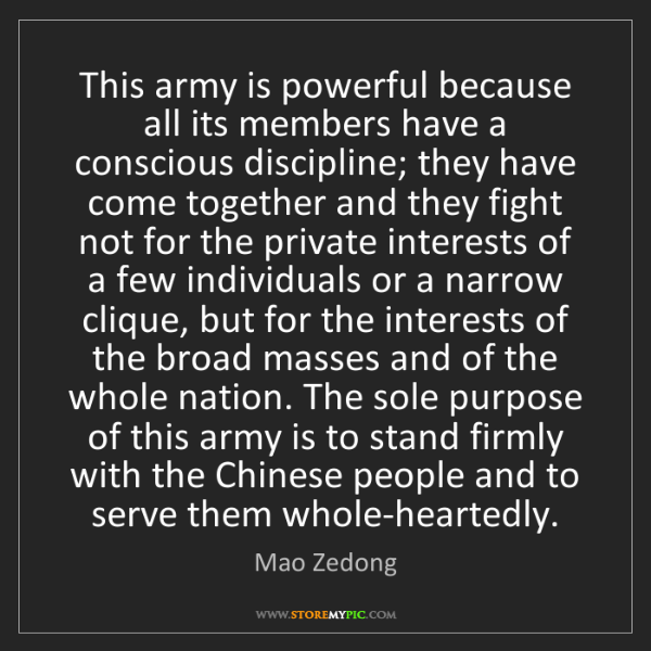 Mao Zedong: This army is powerful because all its members have a...