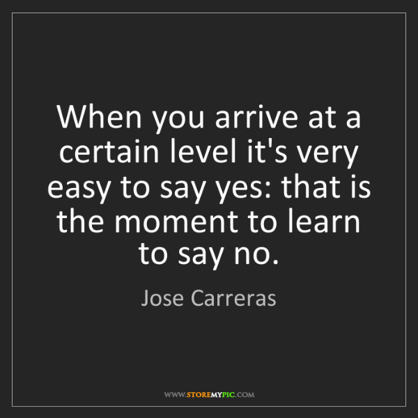Jose Carreras: When you arrive at a certain level it's very easy to...