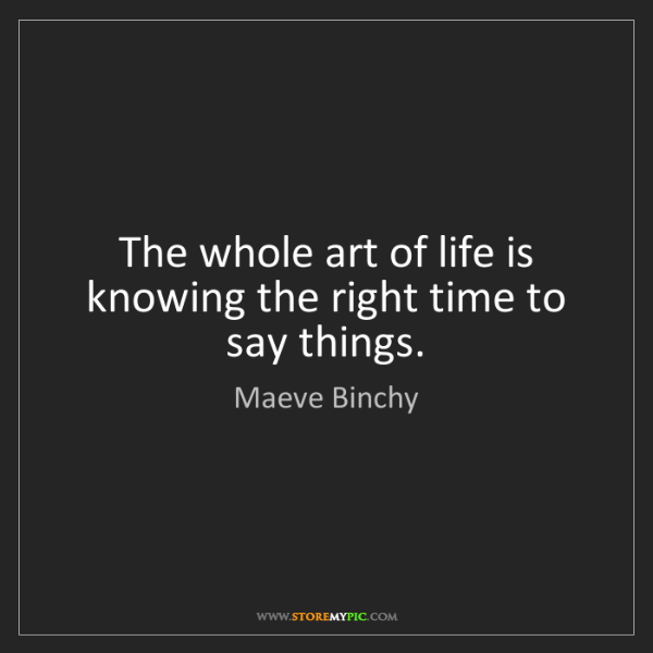 Maeve Binchy: The whole art of life is knowing the right time to say...