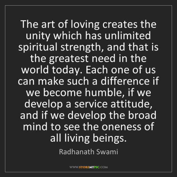 Radhanath Swami: The art of loving creates the unity which has unlimited...
