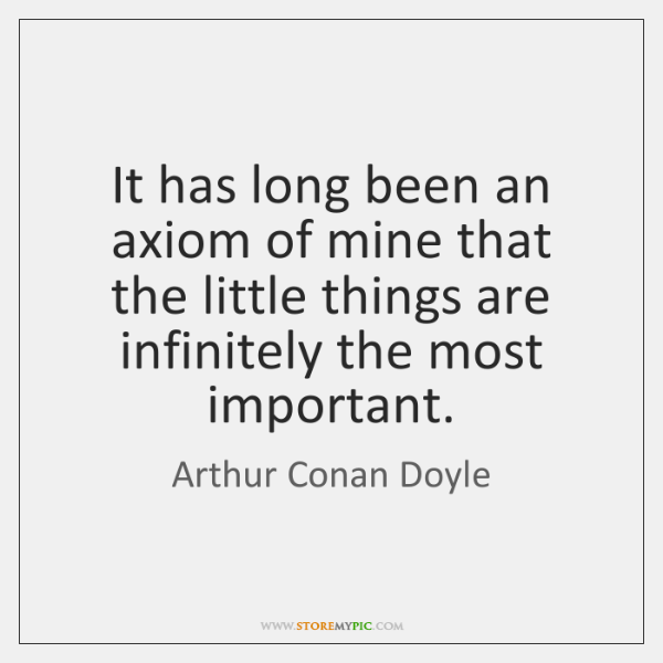 It has long been an axiom of mine that the little things ...