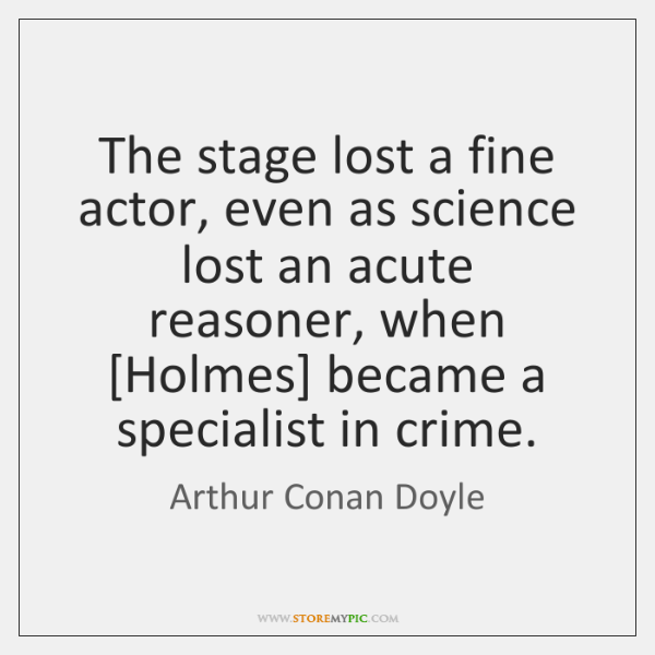 The stage lost a fine actor, even as science lost an acute ...