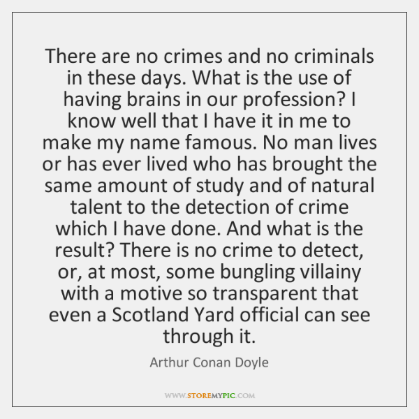 There are no crimes and no criminals in these days. What is ...