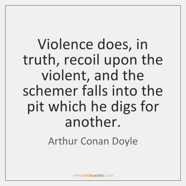 Violence does, in truth, recoil upon the violent, and the schemer falls ...