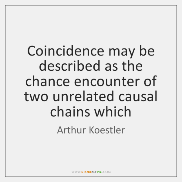 Coincidence may be described as the chance encounter of two unrelated causal ...