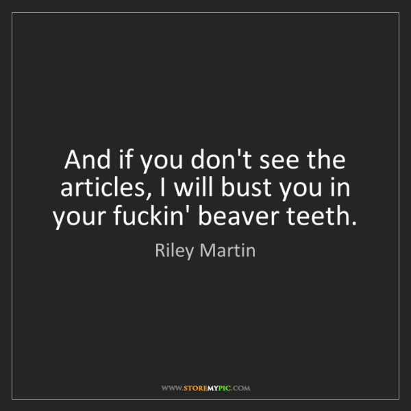 Riley Martin: And if you don't see the articles, I will bust you in...