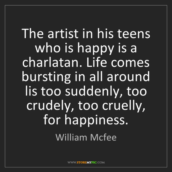 William Mcfee: The artist in his teens who is happy is a charlatan....