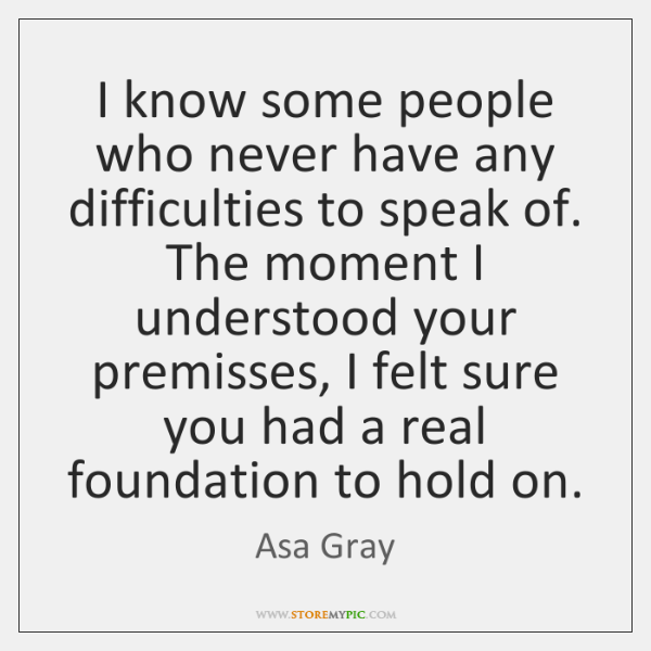 I know some people who never have any difficulties to speak of. ...