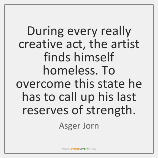 During every really creative act, the artist finds himself homeless. To overcome ...