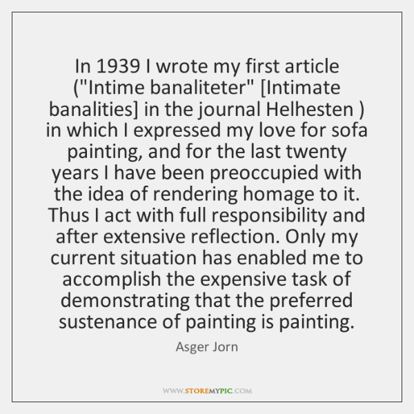 "In 1939 I wrote my first article (""Intime banaliteter"" [Intimate banalities] in the ..."