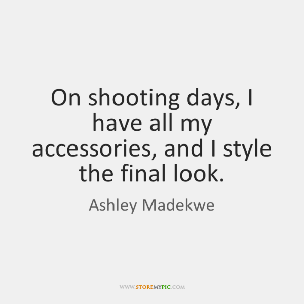 On shooting days, I have all my accessories, and I style the ...