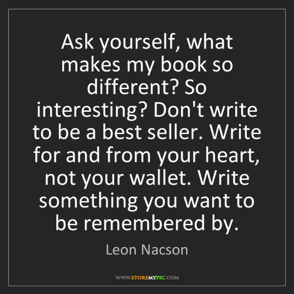 Leon Nacson: Ask yourself, what makes my book so different? So interesting?...