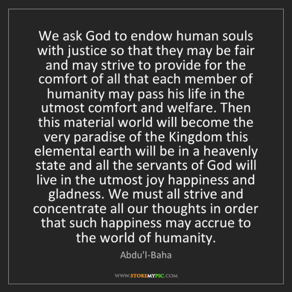 Abdu'l-Baha: We ask God to endow human souls with justice so that...