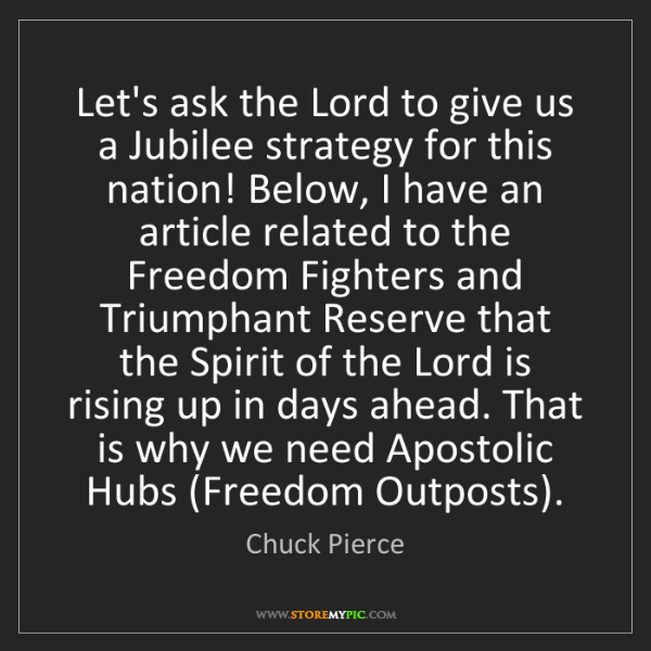 Chuck Pierce: Let's ask the Lord to give us a Jubilee strategy for...