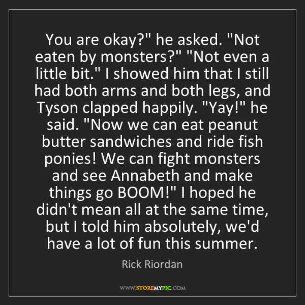 """Rick Riordan: You are okay?"""" he asked. """"Not eaten by monsters?"""" """"Not..."""