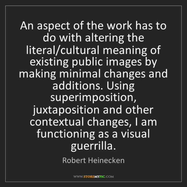 Robert Heinecken: An aspect of the work has to do with altering the literal/cultural...