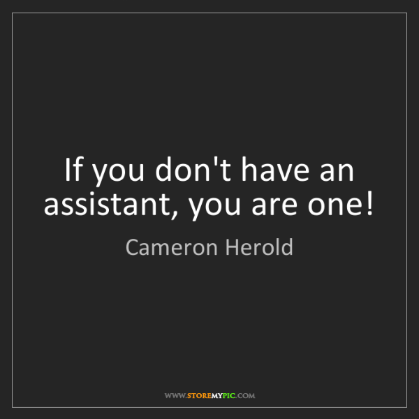 Cameron Herold: If you don't have an assistant, you are one!