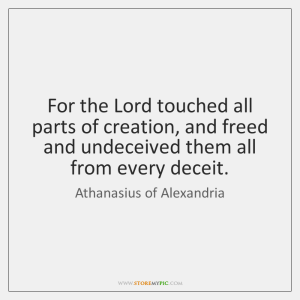 For the Lord touched all parts of creation, and freed and undeceived ...