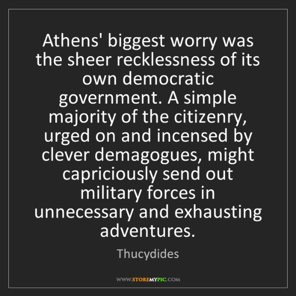Thucydides: Athens' biggest worry was the sheer recklessness of its...