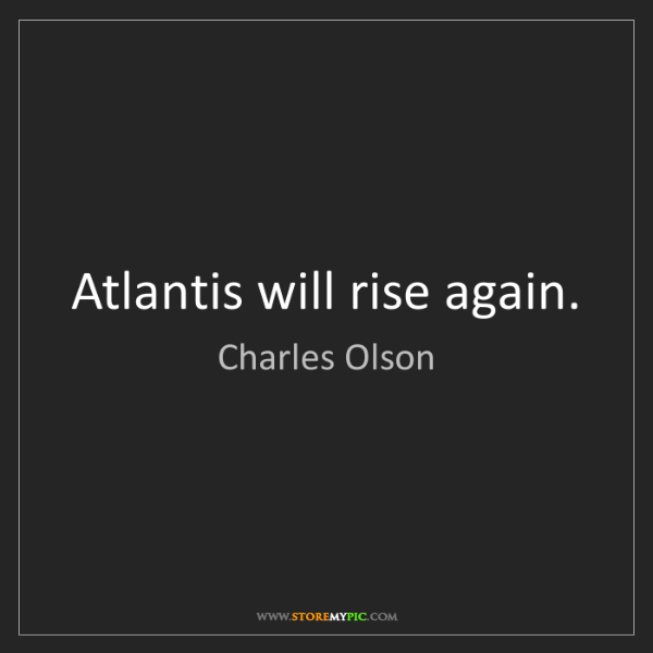 Charles Olson Atlantis Will Rise Again Storemypic