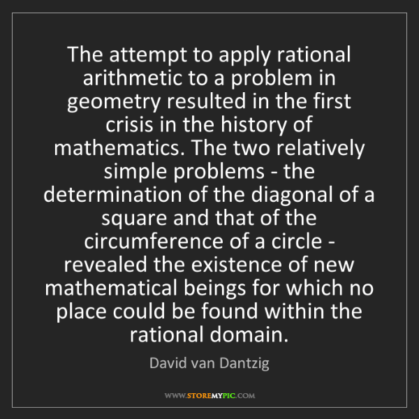 David van Dantzig: The attempt to apply rational arithmetic to a problem...