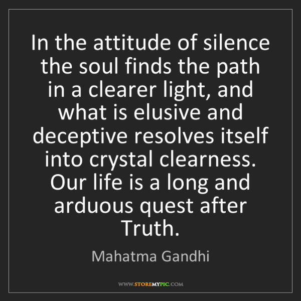 Mahatma Gandhi: In the attitude of silence the soul finds the path in...
