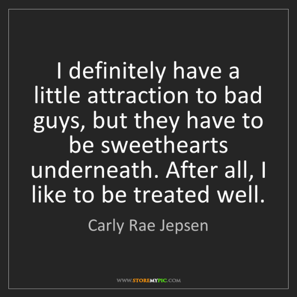 Carly Rae Jepsen: I definitely have a little attraction to bad guys, but...