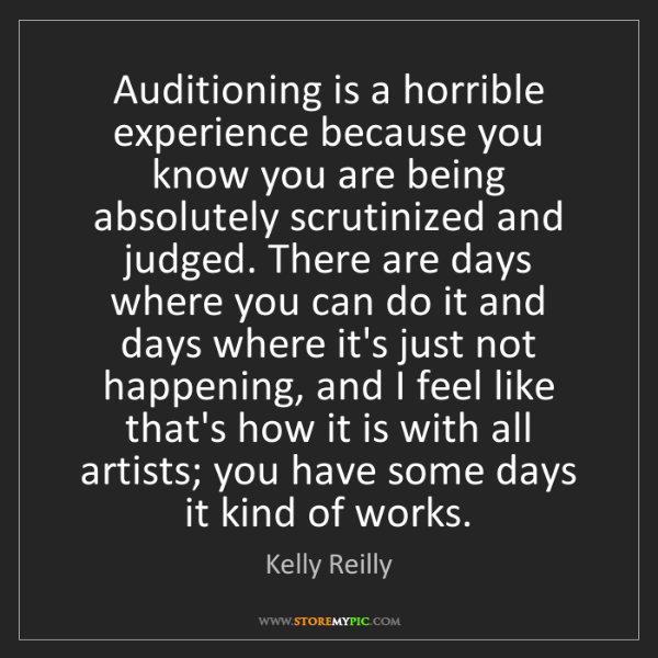 Kelly Reilly: Auditioning is a horrible experience because you know...