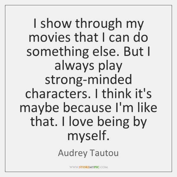 I show through my movies that I can do something else. But ...