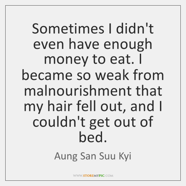 Sometimes I didn't even have enough money to eat. I became so ...
