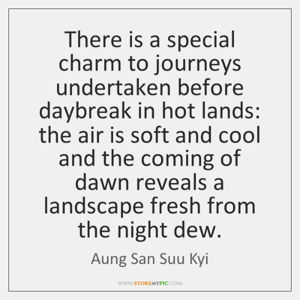 There is a special charm to journeys undertaken before daybreak in hot ...