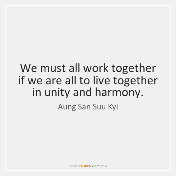 We must all work together if we are all to live together ...