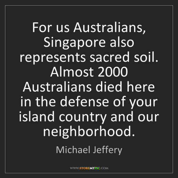 Michael Jeffery: For us Australians, Singapore also represents sacred...
