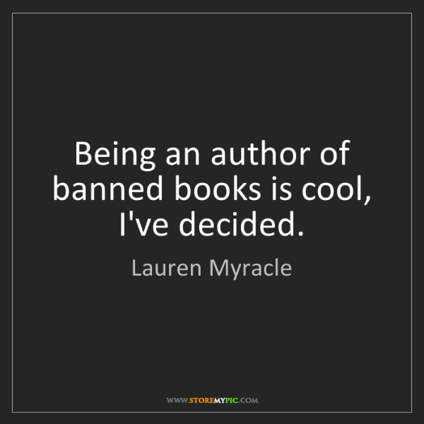 Lauren Myracle: Being an author of banned books is cool, I've decided.