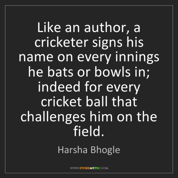 Harsha Bhogle: Like an author, a cricketer signs his name on every innings...