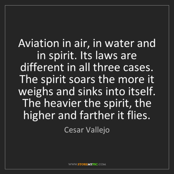 Cesar Vallejo: Aviation in air, in water and in spirit. Its laws are...