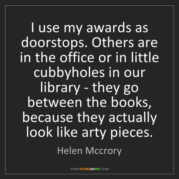 Helen Mccrory: I use my awards as doorstops. Others are in the office...