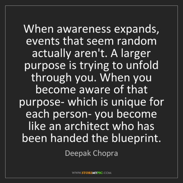 Deepak Chopra: When awareness expands, events that seem random actually...