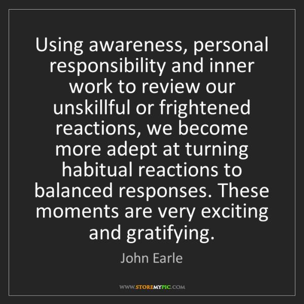 John Earle: Using awareness, personal responsibility and inner work...