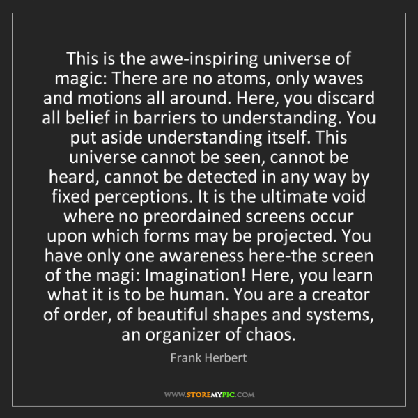 Frank Herbert: This is the awe-inspiring universe of magic: There are...