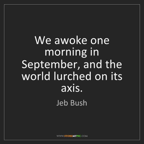 Jeb Bush: We awoke one morning in September, and the world lurched...