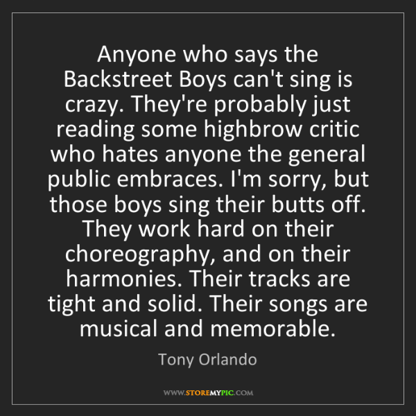 Tony Orlando: Anyone who says the Backstreet Boys can't sing is crazy....