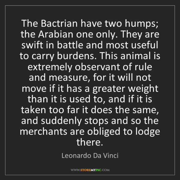 Leonardo Da Vinci: The Bactrian have two humps; the Arabian one only. They...