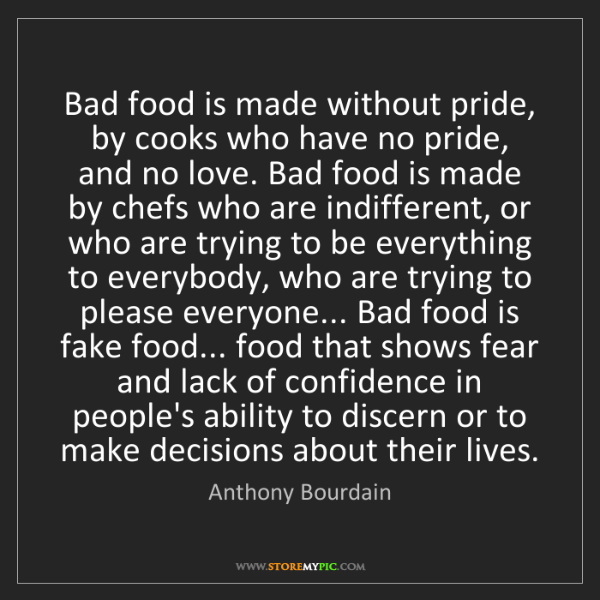 Anthony Bourdain: Bad food is made without pride, by cooks who have no...