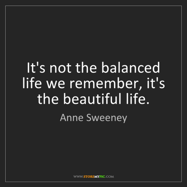 Anne Sweeney: It's not the balanced life we remember, it's the beautiful...