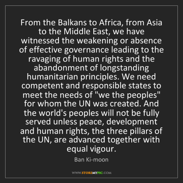 Ban Ki-moon: From the Balkans to Africa, from Asia to the Middle East,...
