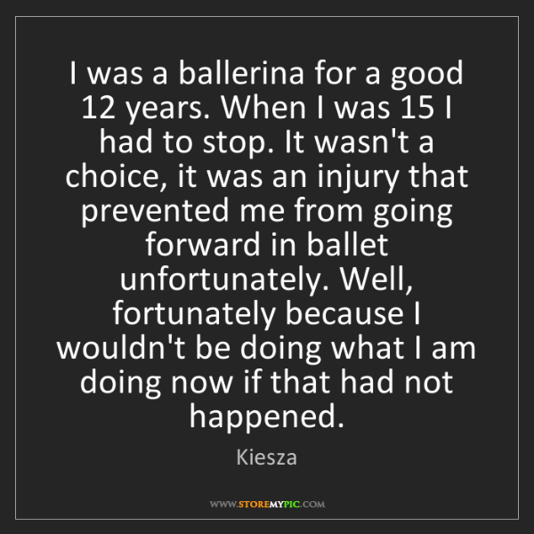 Kiesza: I was a ballerina for a good 12 years. When I was 15...