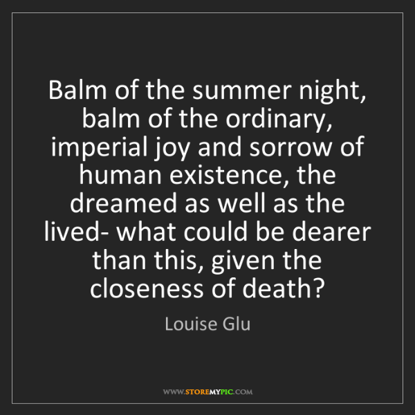 Louise Glu: Balm of the summer night, balm of the ordinary, imperial...