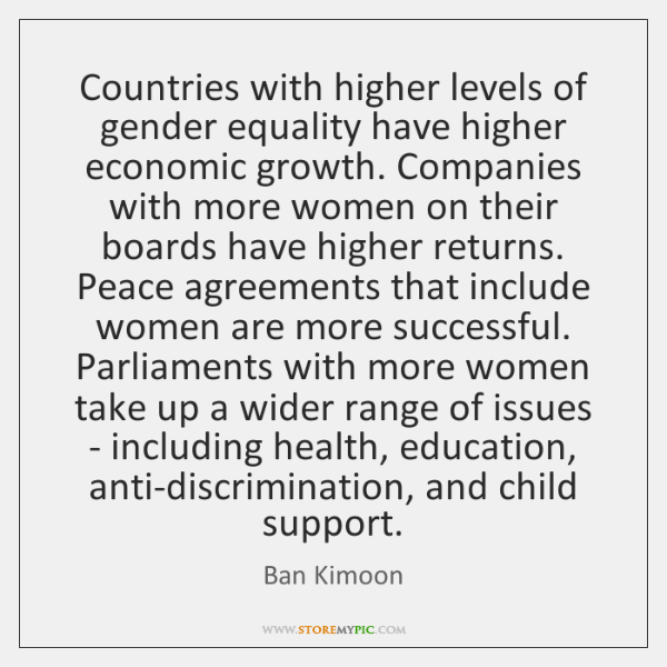 Countries with higher levels of gender equality have higher economic growth. Companies ...
